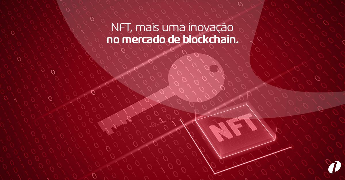 NFT, mais uma inovação no mercado de blockchain.